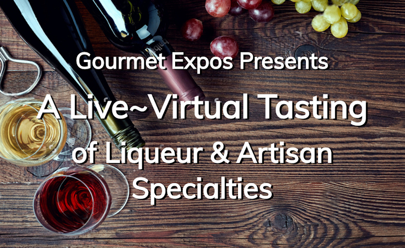 The Live~Virtual Tasting of Liquoer and Artisan Specialties, August 5, 2020